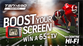 BOOST YOUR SCREEN FOR THE SUPER BOWL WITH TSN 690 AND CENTRE HI-FI